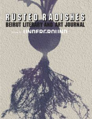Picture of Rusted Radishes; Beirut Literary & Art Journal. Issue 6: Underground