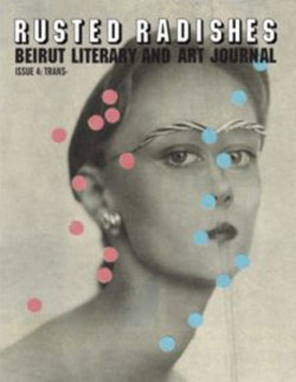 Picture of Rusted Radishes; Beirut Literary & Art Journal. Issue 4: Trans
