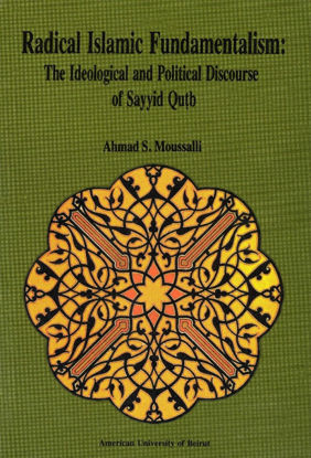 Picture of Radical Islamic Fundamentalism: The Ideological and Political Discourse of Sayyid Qutb